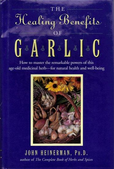 The Healing Benefits of Garlic by John Heinerman Ph.D.