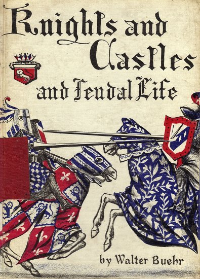 Knights and Castles and Feudal Life by Walter Buehr