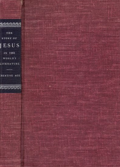 The Story of Jesus in the World's Literature Edited by Edward Wagenknecht