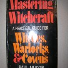 Mastering Witchcraft A Practical Guide For Witches, Warlocks & Covens by Paul Huson