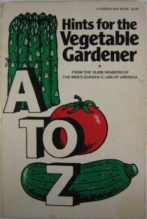 A to Z Hints for the Vegetable Gardener by Robert E Sanders