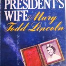 The President's Wife Mary Todd Lincoln by Ishbel Ross