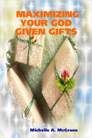 MAXIMIZING YOUR GOD GIVEN GIFTS