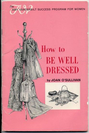 How To Be Well Dressed Book (SC) Joan O'Sullivan Amy Vanderbilt Success Women Vintage 60s