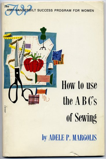 How to use the ABC's of Sewing Book (SC) Adele P Margolis Amy Vanderbilt Success Women Vintage 60s