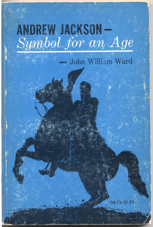 Andrew Jackson -- Symbol for an Age (PB) John William Ward President History