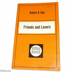 Friends and Lovers by Robert A. Gay