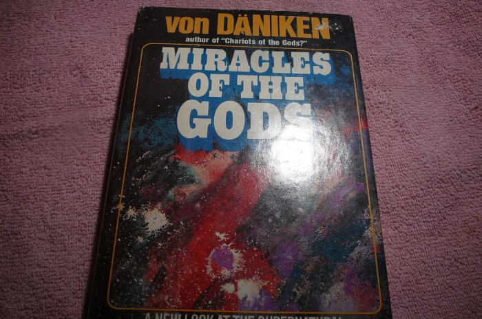 Miracles of the Gods: A New Look At the Supernatural, 1976--Erich von DaNiken