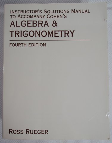 Instructor's Solutions Manual to Accompany Cohen's Algebra & Trigonometry Fourth Edition 0314208682