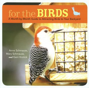 For The Birds A Month-by-Month Guide to Attracting Birds To Your Backyard