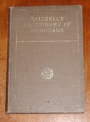 Baltzell's dictionary of musicians;: Containing concise biographical sketches...