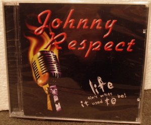 Johnny Respect-Life Ain't What It Used To Be NEW