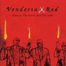 Vendetta Red - Between the Never and the Now CD #10741