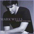 Mark Wills - Wish You Were Here (CD 1998) #11490
