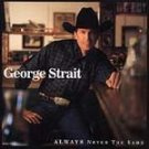 George Strait - Always Never the Same (CD 1999) #8421
