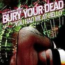 Bury Your Dead - You Had Me at Hello CD NEW! #8797