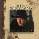 John Michael Montgomery - Leave a Mark CD #9156