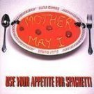 Use Your Appetite For Spaghetti - Mother May I CD #6887