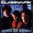 Glasswurk - The House That Glass Built (CD 1990) #6749