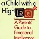 HOW TO RAISE A CHILD WITH A HIGH EQ by Lawrence E. Shapiro, Ph.D.