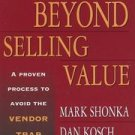 Beyond Selling Value  by Dan Kosch, Mark Shonka