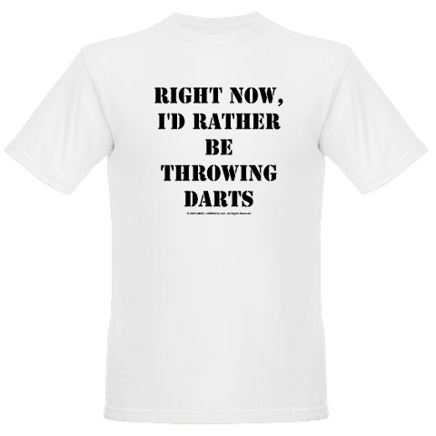 """Right now I'd rather be throwing darts"""