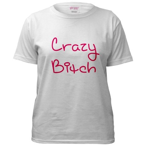 """Crazy Bitch"""