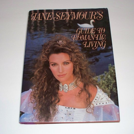 JANE SEYMOUR'S GUIDE TO ROMANTIC LIVING 1986 HC DJ 1st ed