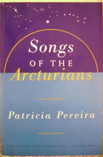 Songs of the Arcturians : Patricia L. Pereira