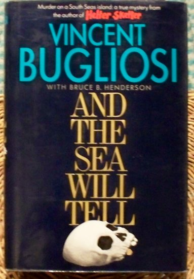 And the Sea Will Tell,Vincent Bugliosi & Bruce B. Henderson