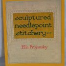 Sculptured Needlepoint Stitchery by Ella Projansky