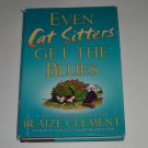 Even Cat Sitters Get The Blues by Blaize Clement