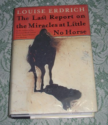The Last Report on the Miracles at Little No Horse by Louise Erdrich, First Edition