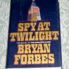 A Spy At Twilight by Bryan Forbes,First American Edition