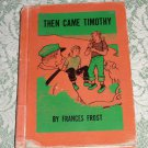 Then Came Timothy by Frances Frost