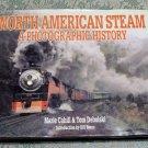 North American Steam A Photographic History Marie Cahill & Tom Debolski hc/dj