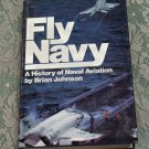 Fly Navy Brian Johnson History of Naval Aviation First Edition 1981 hc/dj