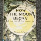 How the Moon Began A Tale from Grimm by James Reeves and Edward Ardizzone