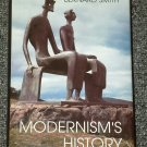 Modernism's History by Bernard Smith HB DJ 1998