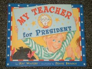 My Teacher for President by Kay Winters Denise Brunkus New