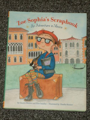 Zoe Sophia's Scrapbook An Adventure in Venice by Claudia Mauner and Elisa Smalley