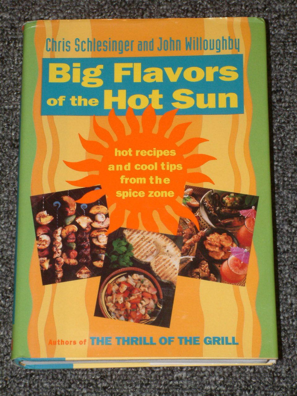 Big Flavors of the Hot Sun Cookbook by Chris Schlesinger and John Willoughby