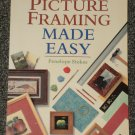 Picture Framing Made Easy by Penelope Stokes 1996