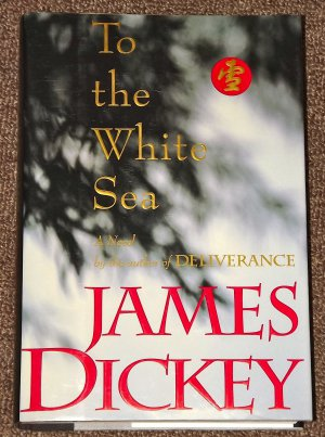 To the White Sea by James Dickey HB DJ author of Deliverance
