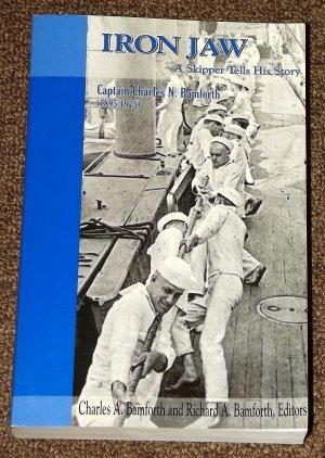Iron Jaw A Skipper Tells His Story Captain Charles. N. Bamforth signed