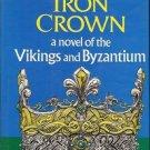 THE IRON CROWN NOVEL OF THE VIKINGS & BYZANTIUM