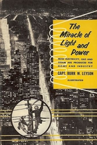 THE MIRACLE OF LIGHT AND POWER CAPT. BURR W. LEYSON