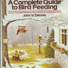 A COMPLETE GUIDE TO BIRD FEEDING By John V. Dennis