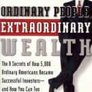 ORDINARY PEOPLE EXTRAORDINARY WEALTH THE 8 SECRETS OF H