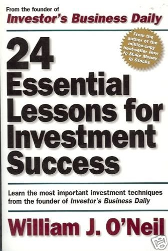 24 ESSENTIAL LESSONS FOR INVESTMENT  SUCCESS W.J.O'NEIL